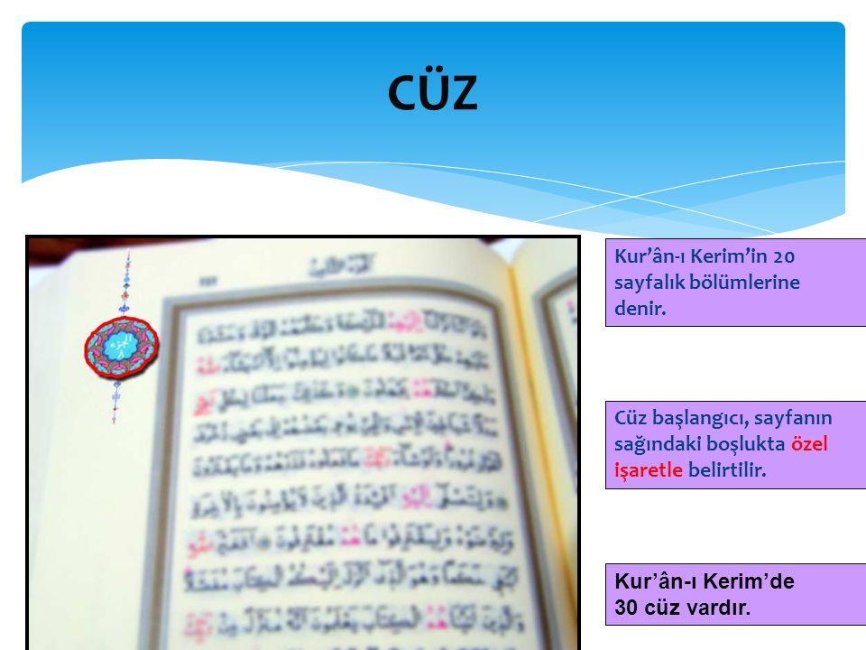 CÜZ Kur'ân-ı Kerim'de 30 cüz vardır. Kur'ân-ı Kerim'in 20 sayfalık bölümlerine denir. Cüz başlangıcı, sayfanın sağındaki boşlukta özel işaretle belirt