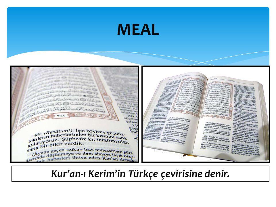 MEAL Kur'an-ı Kerim'in Türkçe çevirisine denir.