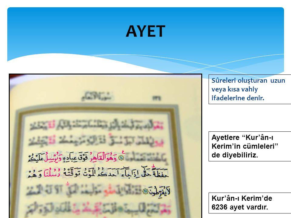 """AYET Kur'ân-ı Kerim'de 6236 ayet vardır. Ayetlere """"Kur'ân-ı Kerim'in cümleleri"""" de diyebiliriz. Sûreleri oluşturan uzun veya kısa vahiy ifadelerine de"""