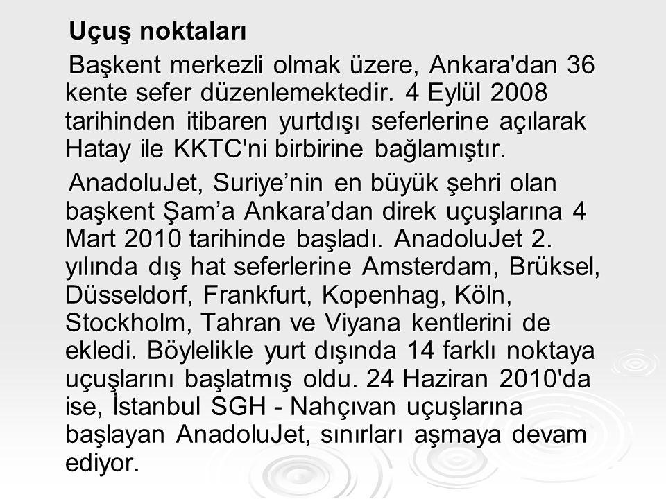 Uçuş noktaları Uçuş noktaları Başkent merkezli olmak üzere, Ankara'dan 36 kente sefer düzenlemektedir. 4 Eylül 2008 tarihinden itibaren yurtdışı sefer
