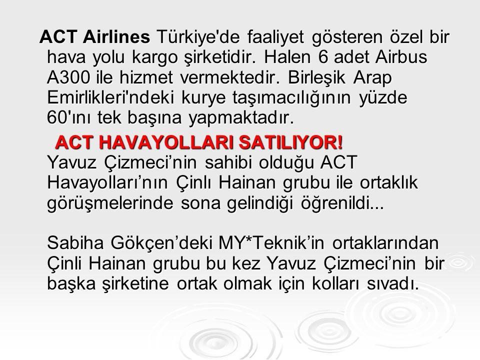 ACT Airlines Türkiye'de faaliyet gösteren özel bir hava yolu kargo şirketidir. Halen 6 adet Airbus A300 ile hizmet vermektedir. Birleşik Arap Emirlikl