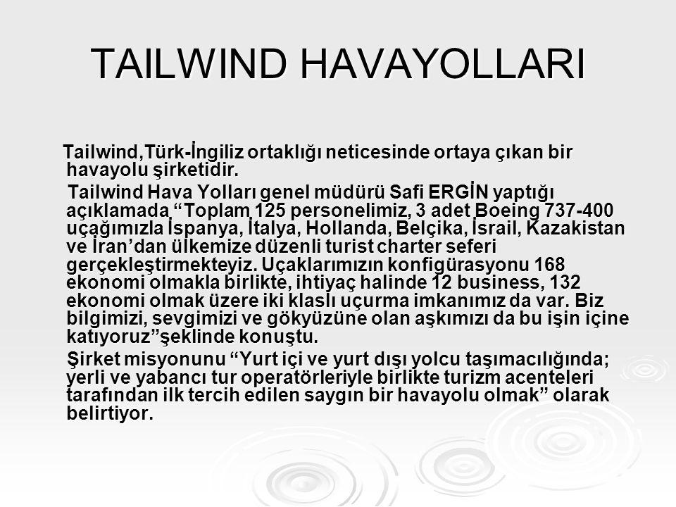 TAILWIND HAVAYOLLARI Tailwind,Türk-İngiliz ortaklığı neticesinde ortaya çıkan bir havayolu şirketidir. Tailwind,Türk-İngiliz ortaklığı neticesinde ort