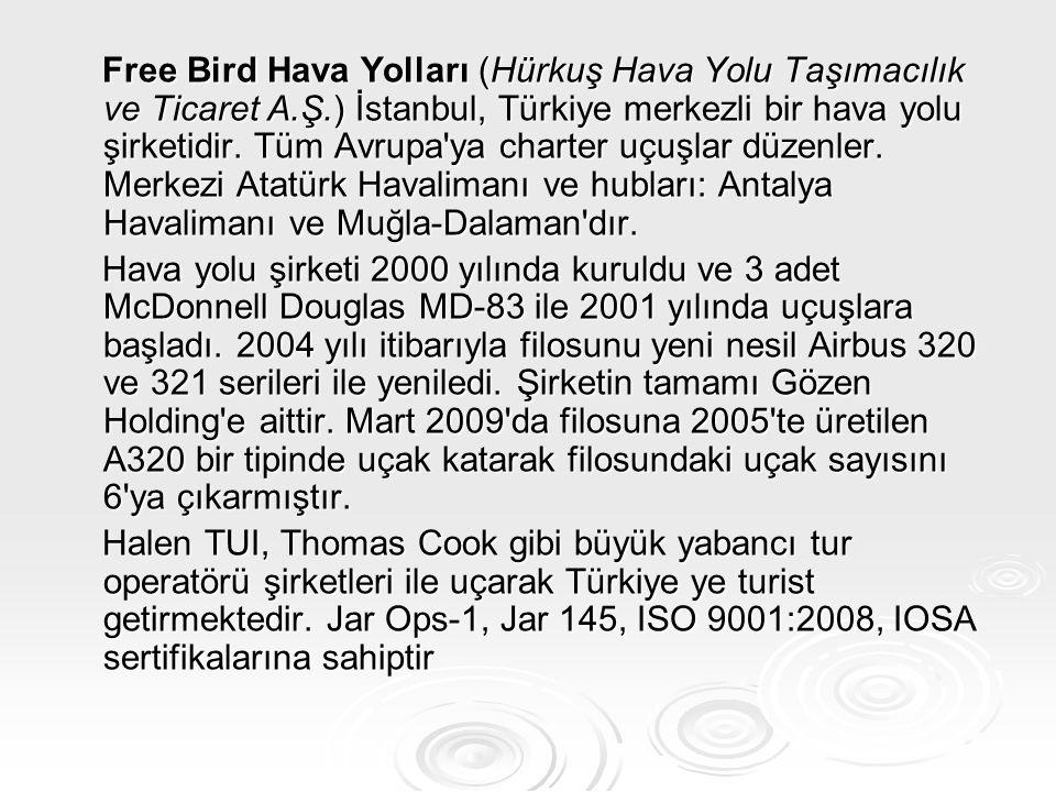 Free Bird Hava Yolları (Hürkuş Hava Yolu Taşımacılık ve Ticaret A.Ş.) İstanbul, Türkiye merkezli bir hava yolu şirketidir. Tüm Avrupa'ya charter uçuşl