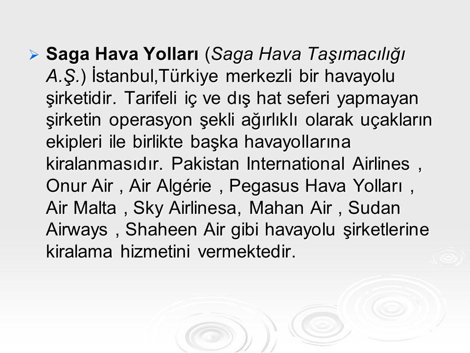 SSSSaga Hava Yolları (Saga Hava Taşımacılığı A.Ş.) İstanbul,Türkiye merkezli bir havayolu şirketidir. Tarifeli iç ve dış hat seferi yapmayan şirke