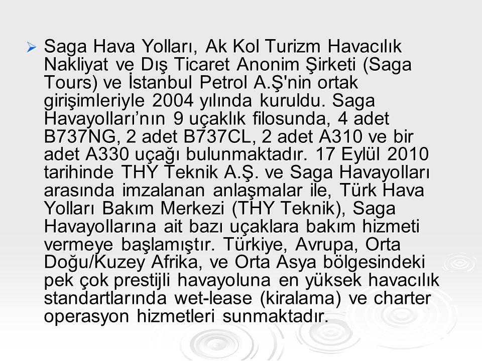  Saga Hava Yolları, Ak Kol Turizm Havacılık Nakliyat ve Dış Ticaret Anonim Şirketi (Saga Tours) ve İstanbul Petrol A.Ş'nin ortak girişimleriyle 2004