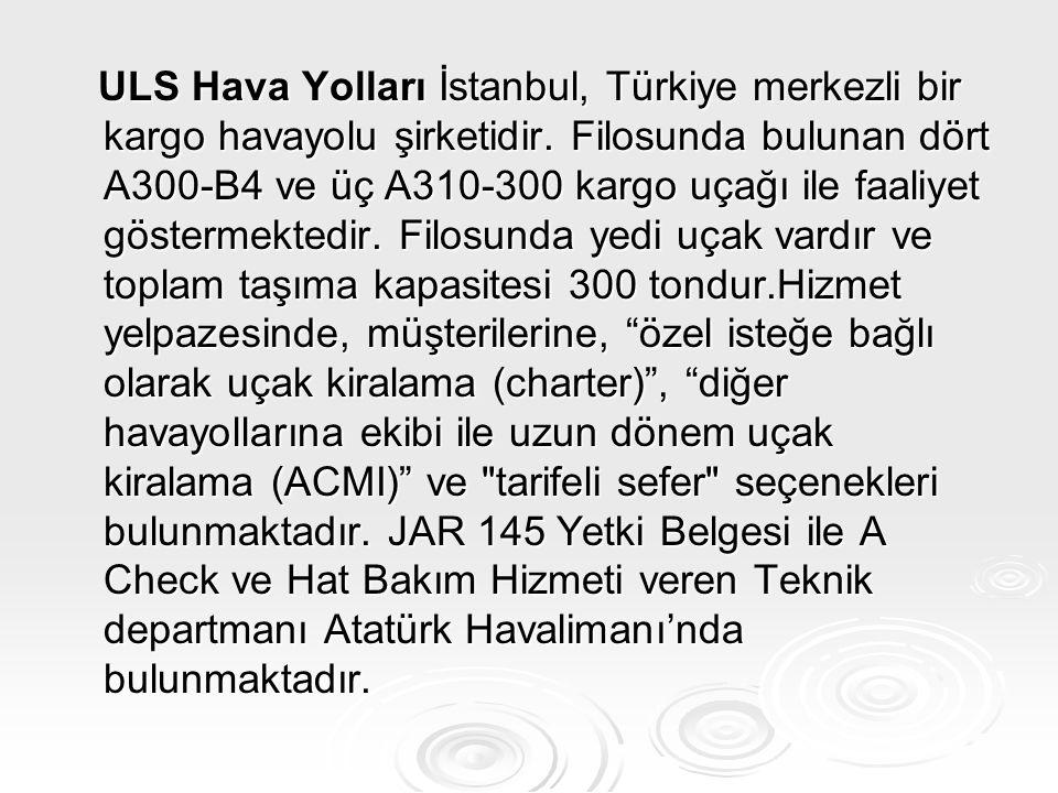 ULS Hava Yolları İstanbul, Türkiye merkezli bir kargo havayolu şirketidir. Filosunda bulunan dört A300-B4 ve üç A310-300 kargo uçağı ile faaliyet göst