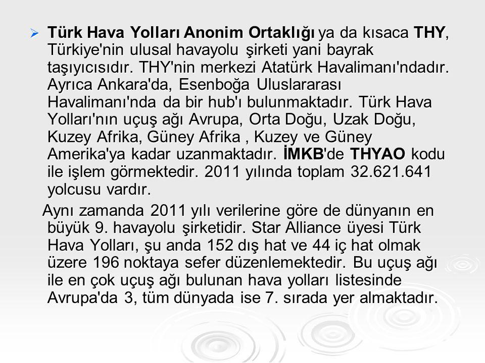 TTTTürk Hava Yolları Anonim Ortaklığı ya da kısaca THY, Türkiye'nin ulusal havayolu şirketi yani bayrak taşıyıcısıdır. THY'nin merkezi Atatürk Hav