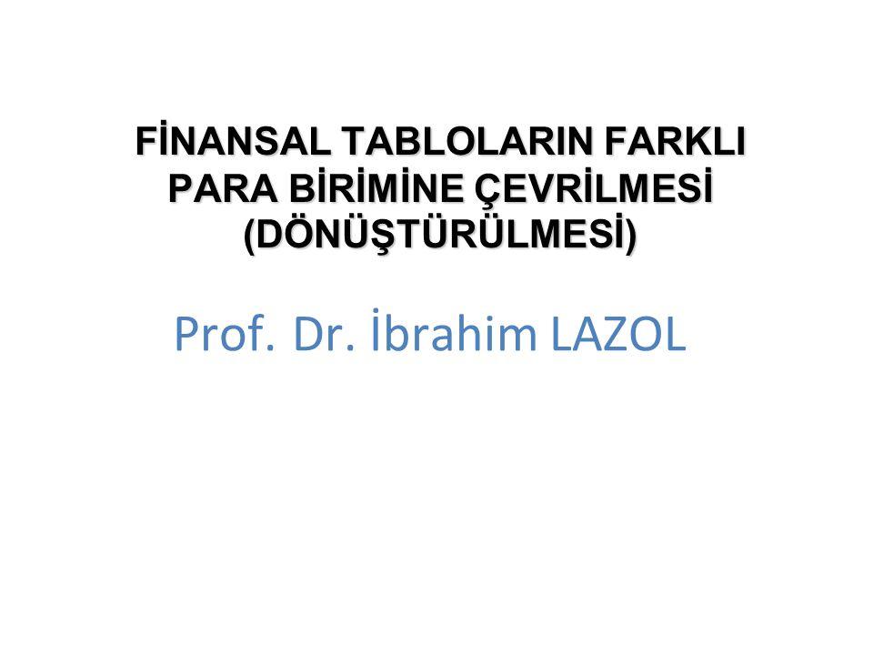 FİNANSAL TABLOLARIN FARKLI PARA BİRİMİNE ÇEVRİLMESİ (DÖNÜŞTÜRÜLMESİ) Prof. Dr. İbrahim LAZOL
