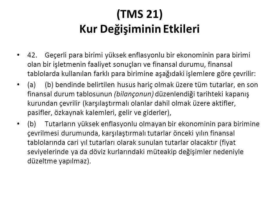 (TMS 21) Kur Değişiminin Etkileri 42. Geçerli para birimi yüksek enflasyonlu bir ekonominin para birimi olan bir işletmenin faaliyet sonuçları ve fina