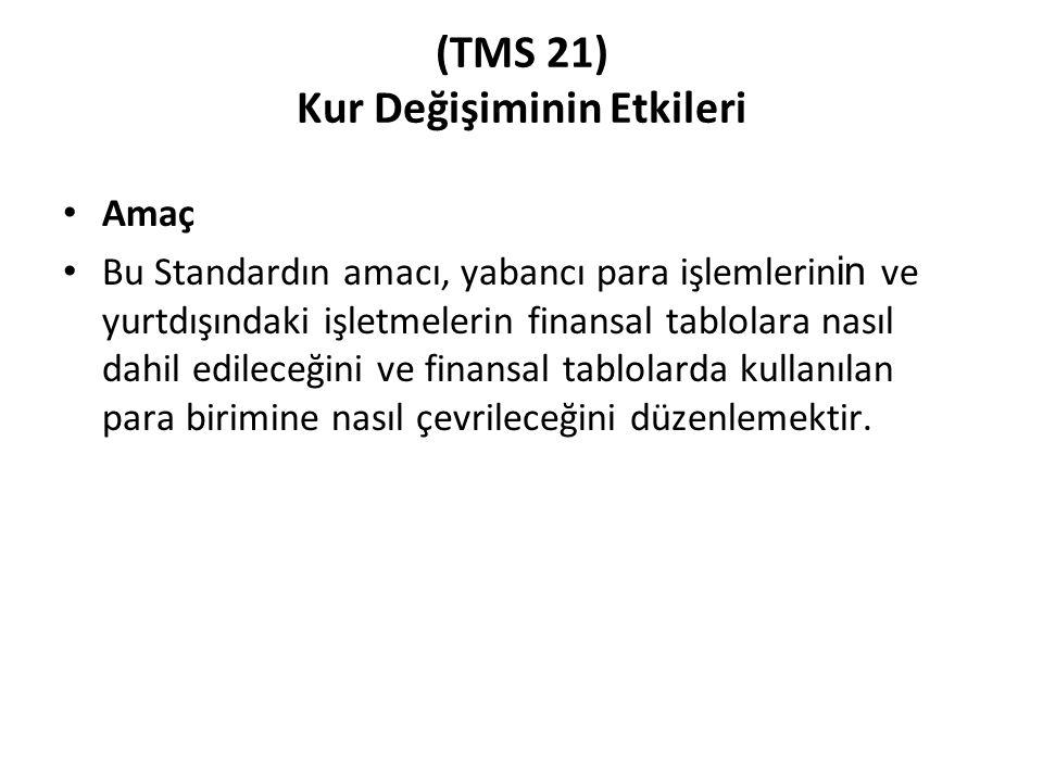 (TMS 21) Kur Değişiminin Etkileri Amaç Bu Standardın amacı, yabancı para işlemlerin in ve yurtdışındaki işletmelerin finansal tablolara nasıl dahil ed