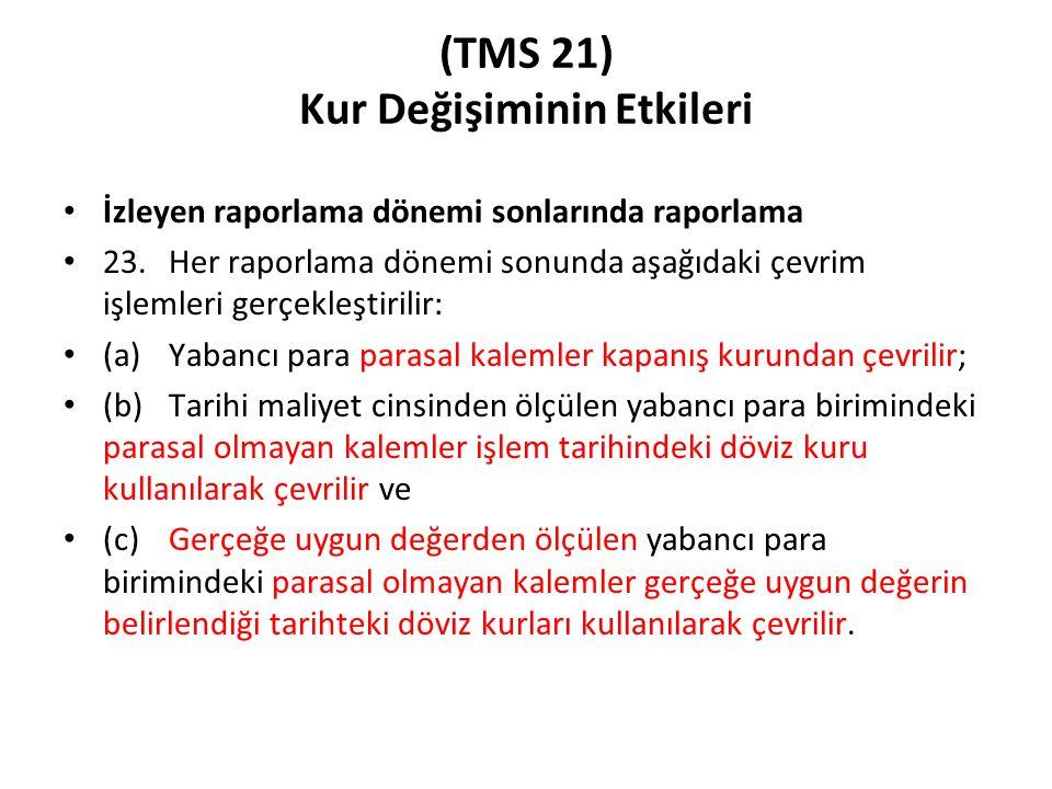 (TMS 21) Kur Değişiminin Etkileri İzleyen raporlama dönemi sonlarında raporlama 23.Her raporlama dönemi sonunda aşağıdaki çevrim işlemleri gerçekleşti