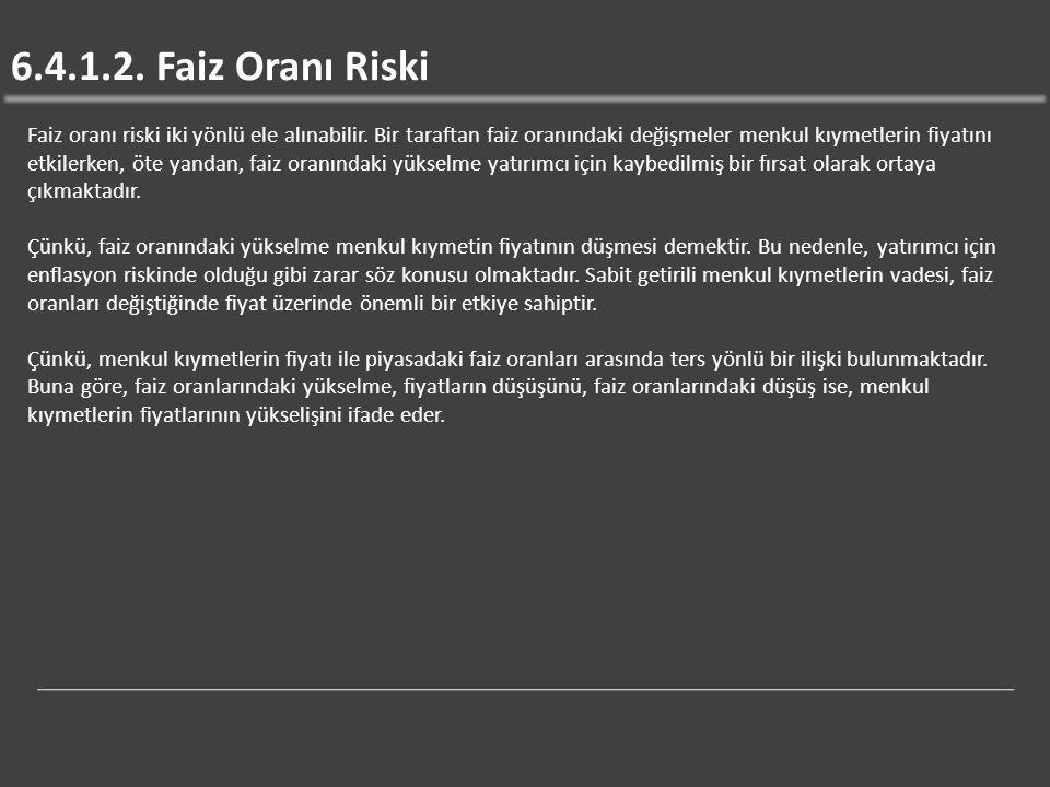 6.4.1.2.Faiz Oranı Riski Faiz oranı riski iki yönlü ele alınabilir.