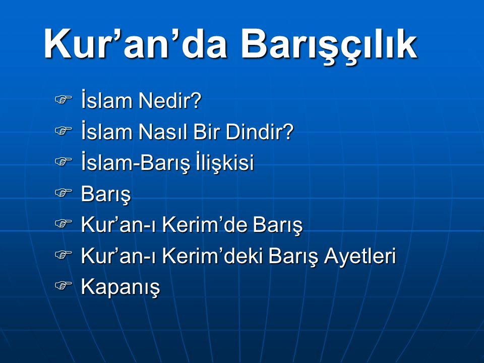 Kur'an'da Barışçılık  İslam Nedir?  İslam Nasıl Bir Dindir?  İslam-Barış İlişkisi  Barış  Kur'an-ı Kerim'de Barış  Kur'an-ı Kerim'deki Barış Aye