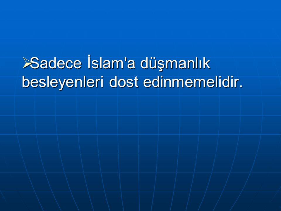  Sadece İslam'a düşmanlık besleyenleri dost edinmemelidir.