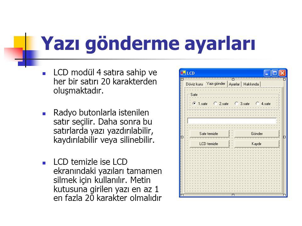 Yazı gönderme ayarları LCD modül 4 satıra sahip ve her bir satırı 20 karakterden oluşmaktadır. Radyo butonlarla istenilen satır seçilir. Daha sonra bu