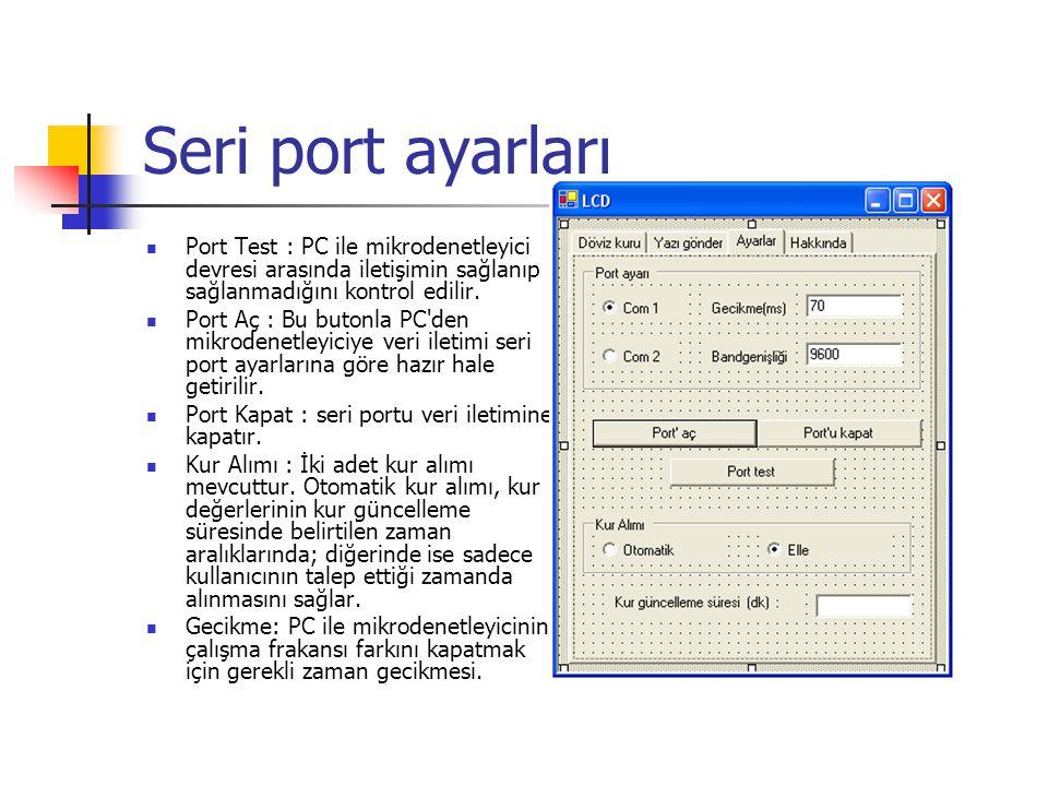 Seri port ayarları Port Test : PC ile mikrodenetleyici devresi arasında iletişimin sağlanıp sağlanmadığını kontrol edilir. Port Aç : Bu butonla PC'den