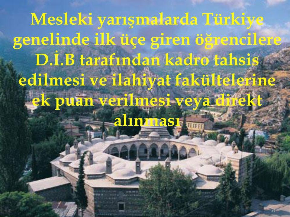 54 Mesleki yarışmalarda Türkiye genelinde ilk üçe giren öğrencilere D.İ.B tarafından kadro tahsis edilmesi ve ilahiyat fakültelerine ek puan verilmesi veya direkt alınması