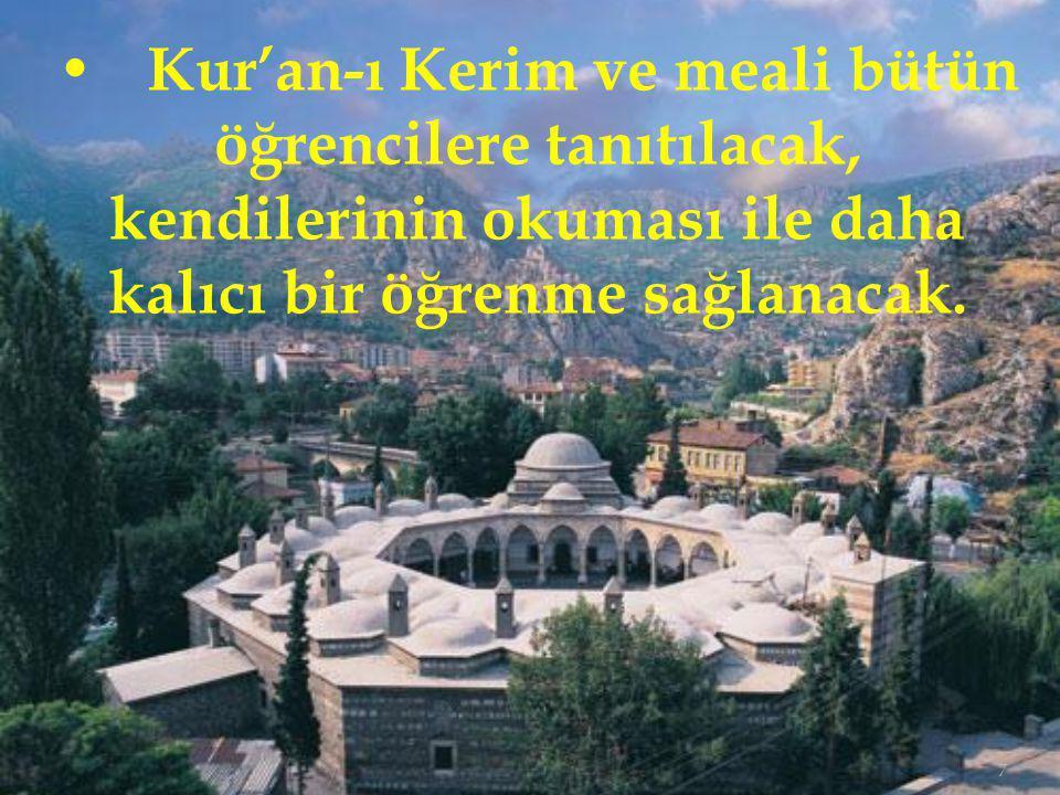 7 Kur'an-ı Kerim ve meali bütün öğrencilere tanıtılacak, kendilerinin okuması ile daha kalıcı bir öğrenme sağlanacak.