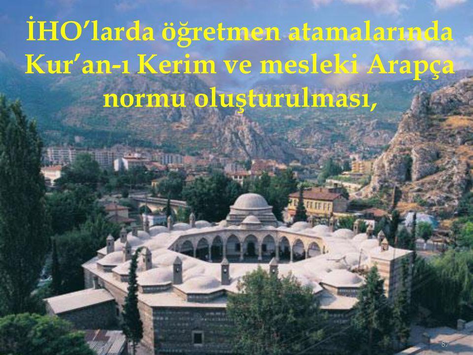 87 İHO'larda öğretmen atamalarında Kur'an-ı Kerim ve mesleki Arapça normu oluşturulması,