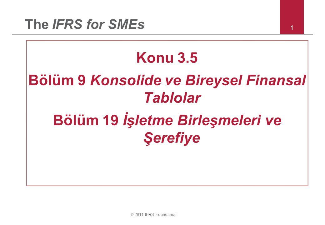 © 2011 IFRS Foundation 32 Dönem içerisinde gerçekleştirilen her bir işletme birleşmesi için aşağıdakilere ilişkin açıklamalar yapılır: –birleşen işletmelerin adları ve tanımları –edinme tarihi (kontrolün ele geçirildiği tarih) –Edinilen oy hakkına sahip özkaynağa dayalı finansal araçların %'si –işletme birleşmesinin maliyeti ve bileşenleri (örneğin nakit tutar ve hisse) –edinilen işletmenin varlıklarının, borçlarının, koşullu borçlarının ve şerefiyenin her bir sınıfına ilişkin edinme tarihinde muhasebeleştirilen tutarlar – negatif şerefiye nin tutarı ve yansıtıldığı gelir tablosu (KGT veya G&DKT) Bölüm 19 – işletme birleşmelerine ilişkin açıklamalar