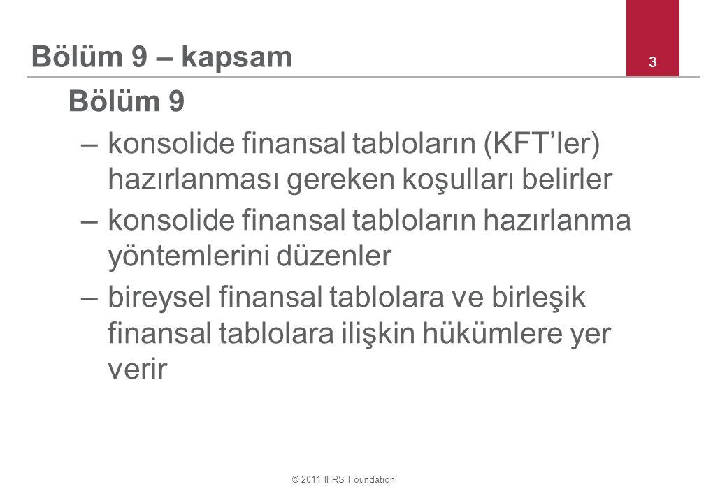 © 2011 IFRS Foundation 4 Bölüm 19 – kapsam Bölüm 19 –işletme birleşmeleri tanımına yer verir –edinen işletmenin belirlenmesi ile –işletme birleşmelerinin maliyetinin ölçülmesine ilişkin hükümleri içerir –işletme birleşmelerinin maliyetinin edinilen varlıklar, üstlenilen borçlar ile üstlenilen koşullu borçlara nasıl dağıtılacağını belirler –işletme birleşmelerine yönelik olarak yapılacak açıklamaları düzenler