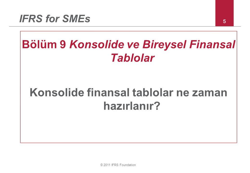 © 2011 IFRS Foundation Bölüm 9 & 30 – örnek yurtdışındaki işletme i devamı : Konsolide FDT (çalışma kâğıdı) 56 ABDüzeltmeKonsolide Paylara bölünmüş sermaye 1008.000(8.000)100 Dağ.