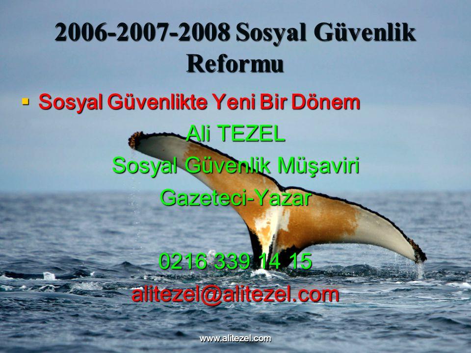 www.alitezel.comwww.alitezel.com 2006-2007-2008 Sosyal Güvenlik Reformu  Sosyal Güvenlikte Yeni Bir Dönem Ali TEZEL Sosyal Güvenlik Müşaviri Gazeteci-Yazar 0216 339 14 15 alitezel@alitezel.com