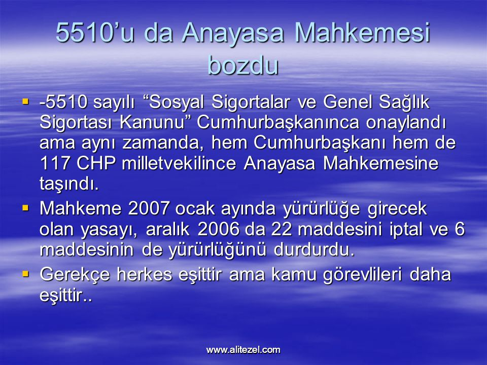 www.alitezel.comwww.alitezel.com 5510'u da Anayasa Mahkemesi bozdu  -5510 sayılı Sosyal Sigortalar ve Genel Sağlık Sigortası Kanunu Cumhurbaşkanınca onaylandı ama aynı zamanda, hem Cumhurbaşkanı hem de 117 CHP milletvekilince Anayasa Mahkemesine taşındı.