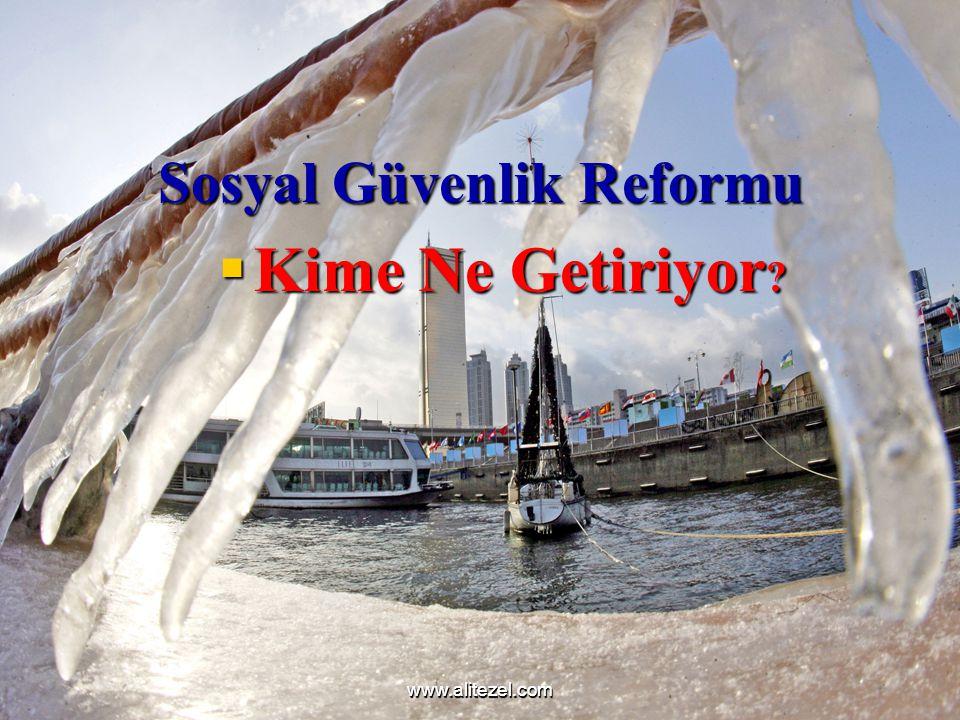 www.alitezel.comwww.alitezel.com Sosyal Güvenlik Reformu  Kime Ne Getiriyor ?
