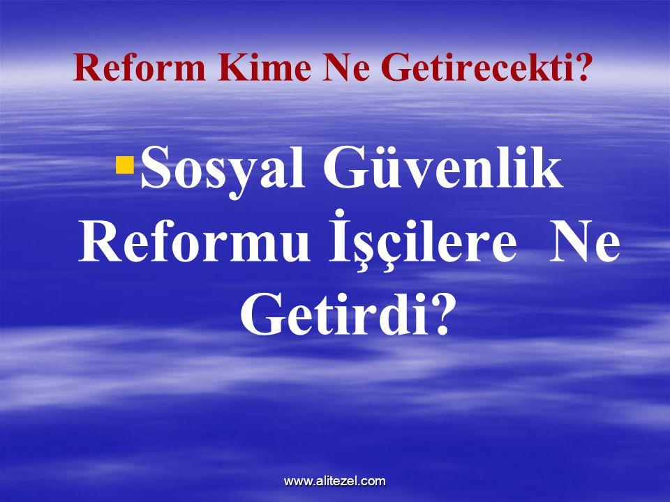 www.alitezel.com Reform Kime Ne Getirecekti?   Sosyal Güvenlik Reformu İşçilere Ne Getirdi?