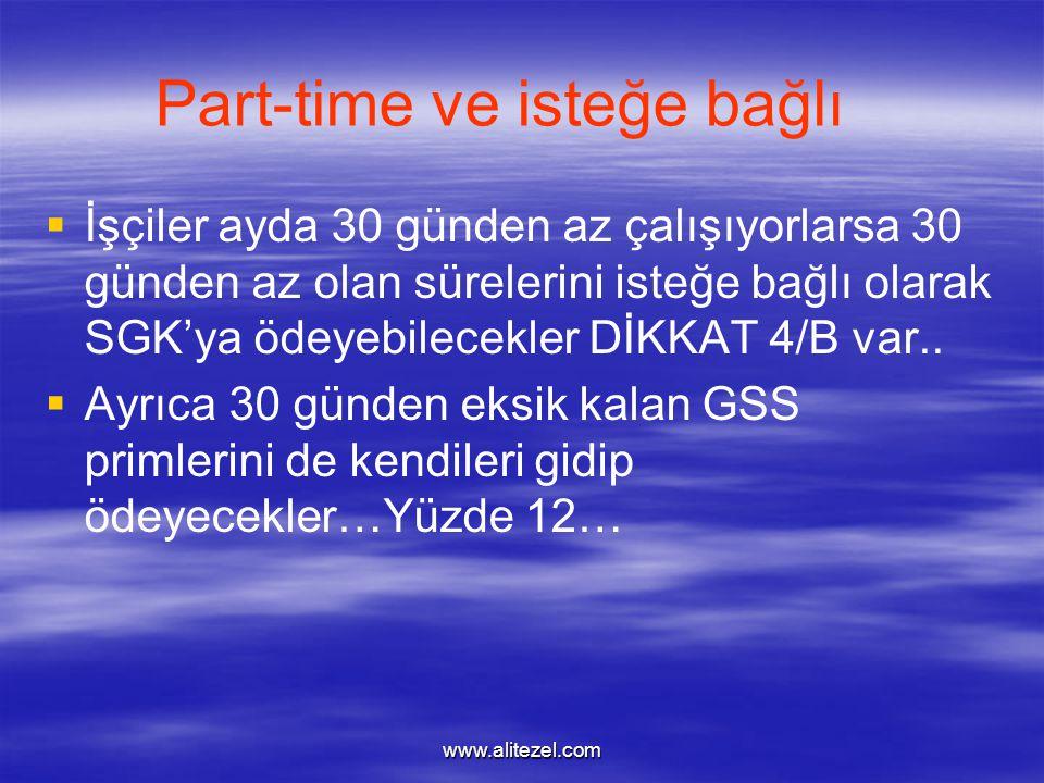 www.alitezel.com Part-time ve isteğe bağlı   İşçiler ayda 30 günden az çalışıyorlarsa 30 günden az olan sürelerini isteğe bağlı olarak SGK'ya ödeyebilecekler DİKKAT 4/B var..