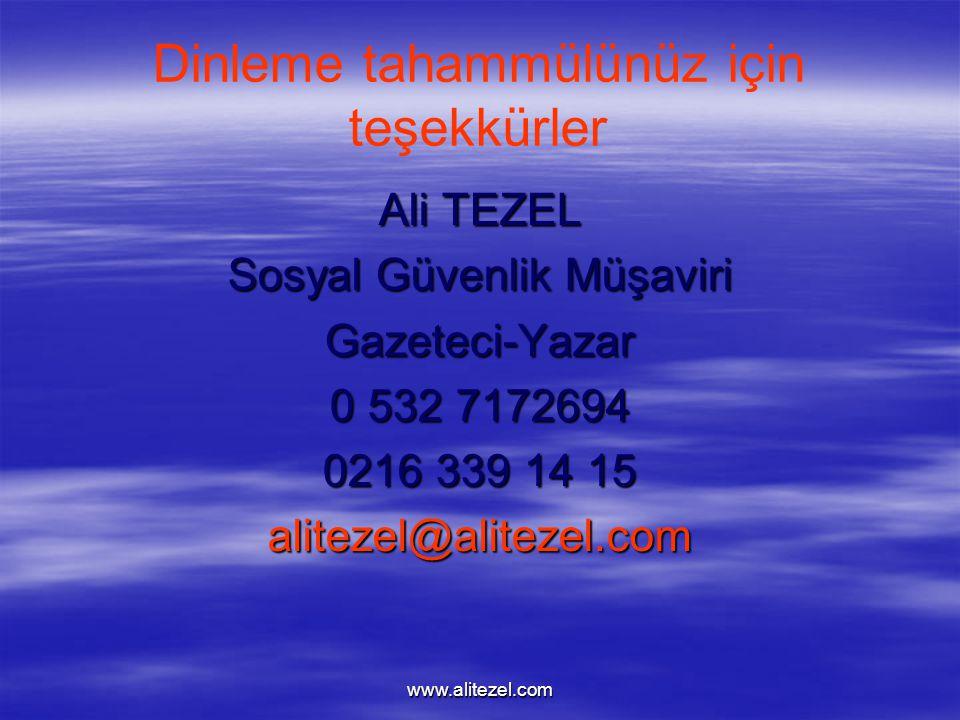 www.alitezel.com Dinleme tahammülünüz için teşekkürler Ali TEZEL Sosyal Güvenlik Müşaviri Gazeteci-Yazar 0 532 7172694 0216 339 14 15 alitezel@alitezel.com