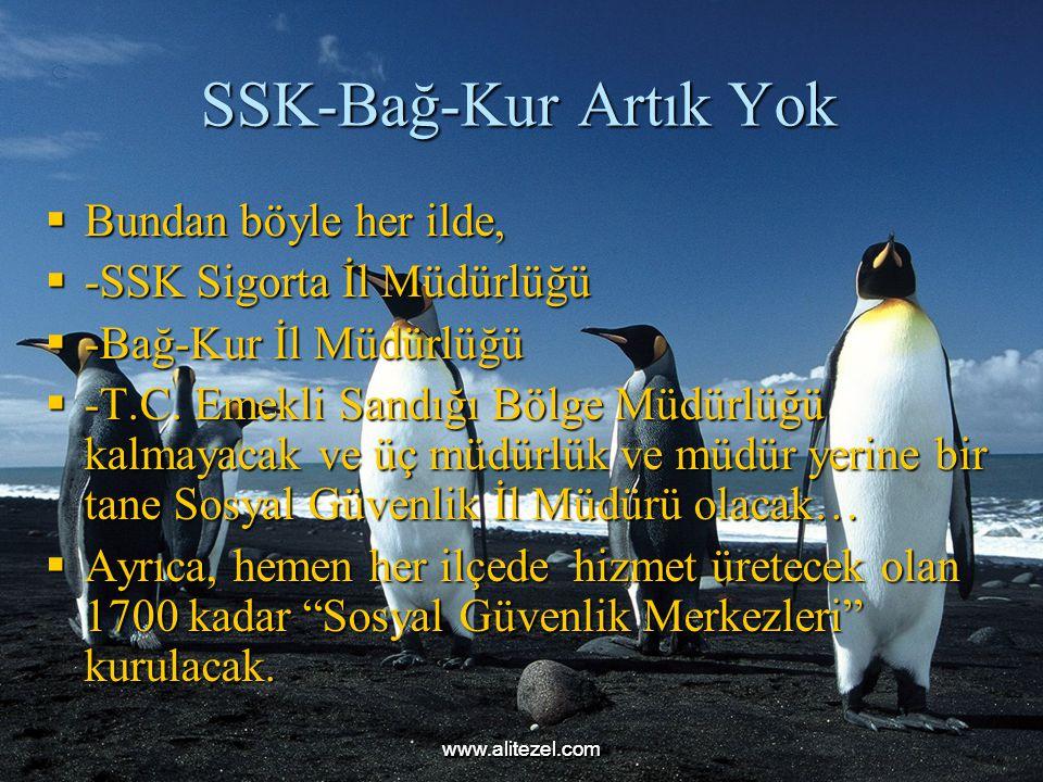 www.alitezel.comwww.alitezel.com SSK-Bağ-Kur Artık Yok  Bundan böyle her ilde,  -SSK Sigorta İl Müdürlüğü  -Bağ-Kur İl Müdürlüğü  -T.C.