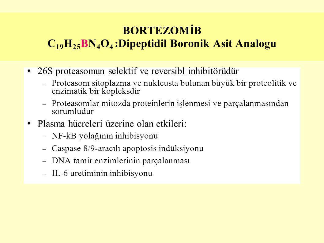 BORTEZOMİB C 19 H 25 BN 4 O 4 :Dipeptidil Boronik Asit Analogu 26S proteasomun selektif ve reversibl inhibitörüdür  Proteasom sitoplazma ve nukleusta