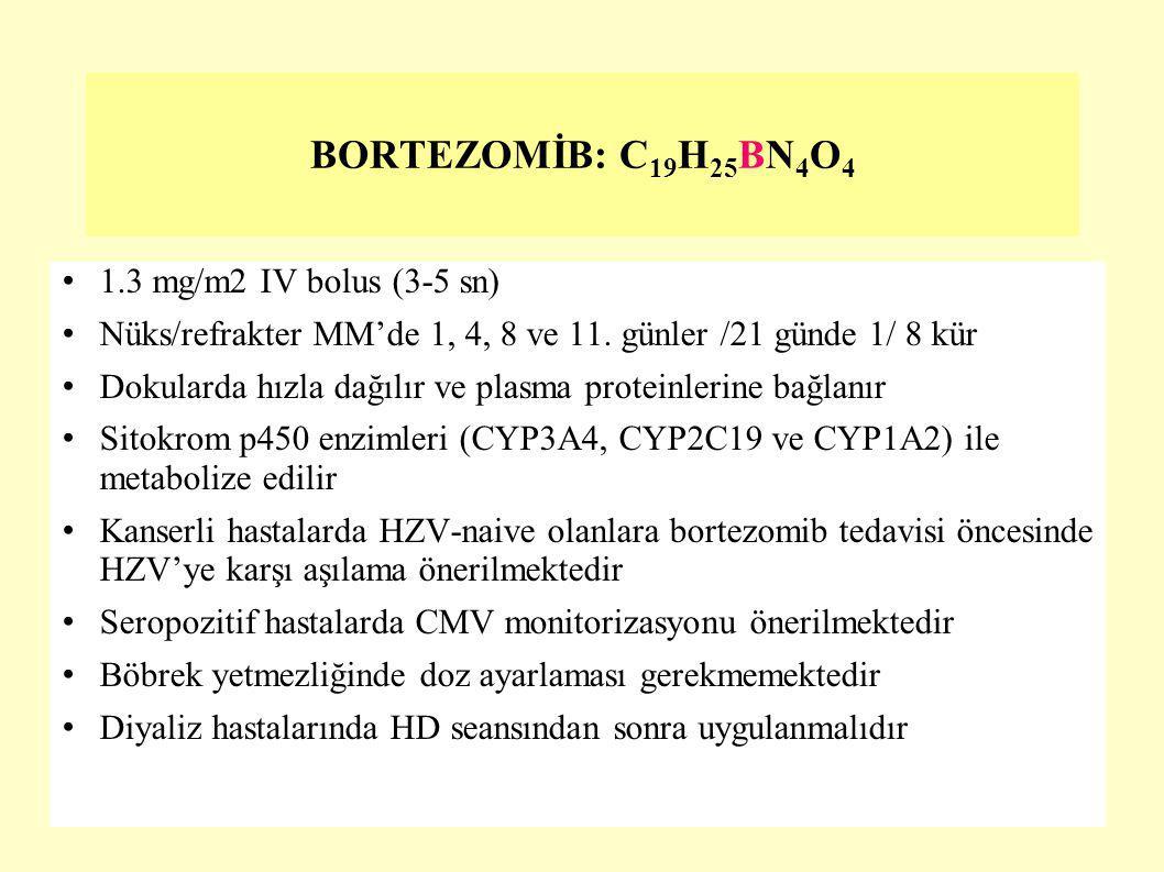 1.3 mg/m2 IV bolus (3-5 sn) Nüks/refrakter MM'de 1, 4, 8 ve 11. günler /21 günde 1/ 8 kür Dokularda hızla dağılır ve plasma proteinlerine bağlanır Sit