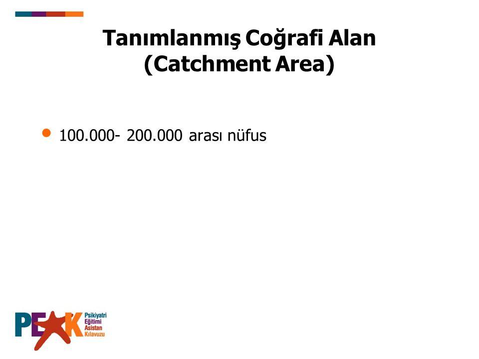 Tanımlanmış Coğrafi Alan (Catchment Area) 100.000- 200.000 arası nüfus