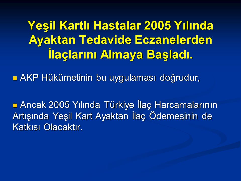 Yeşil Kartlı Hastalar 2005 Yılında Ayaktan Tedavide Eczanelerden İlaçlarını Almaya Başladı. AKP Hükümetinin bu uygulaması doğrudur, AKP Hükümetinin bu
