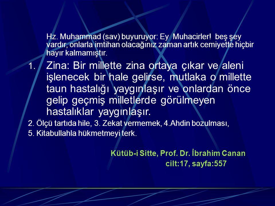 Hz. Muhammad (sav) buyuruyor: Ey Muhacirler! beş şey vardır, onlarla imtihan olacağınız zaman artık cemiyette hiçbir hayır kalmamıştır. 1. Zina: Bir m