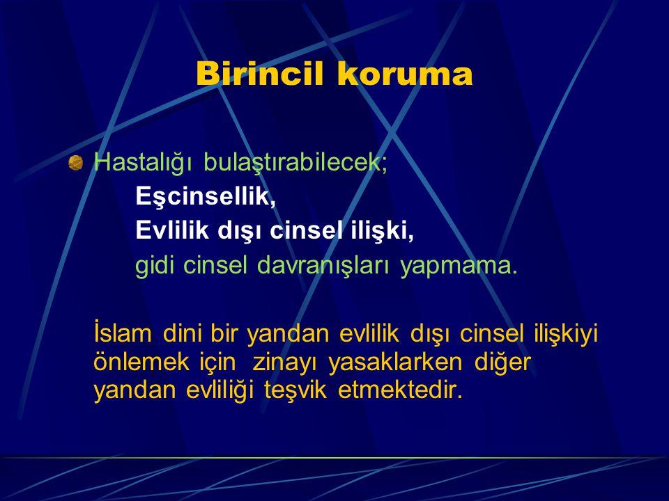 Birincil koruma Hastalığı bulaştırabilecek; Eşcinsellik, Evlilik dışı cinsel ilişki, gidi cinsel davranışları yapmama. İslam dini bir yandan evlilik d