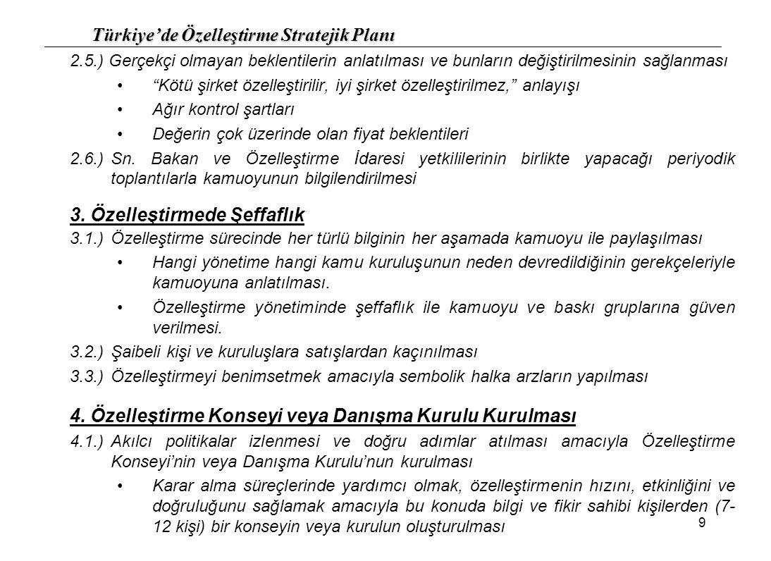 """Türkiye'de Özelleştirme Stratejik Planı 9 2.5.) Gerçekçi olmayan beklentilerin anlatılması ve bunların değiştirilmesinin sağlanması """"Kötü şirket özell"""