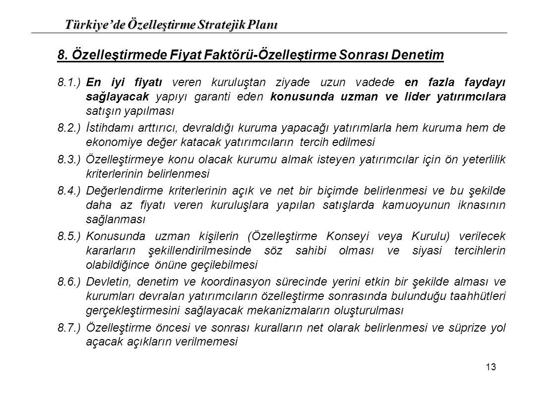 Türkiye'de Özelleştirme Stratejik Planı 13 8. Özelleştirmede Fiyat Faktörü-Özelleştirme Sonrası Denetim 8.1.)En iyi fiyatı veren kuruluştan ziyade uzu