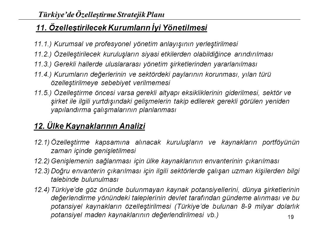 Türkiye'de Özelleştirme Stratejik Planı 19 11. Özelleştirilecek Kurumların İyi Yönetilmesi 11.1.) Kurumsal ve profesyonel yönetim anlayışının yerleşti