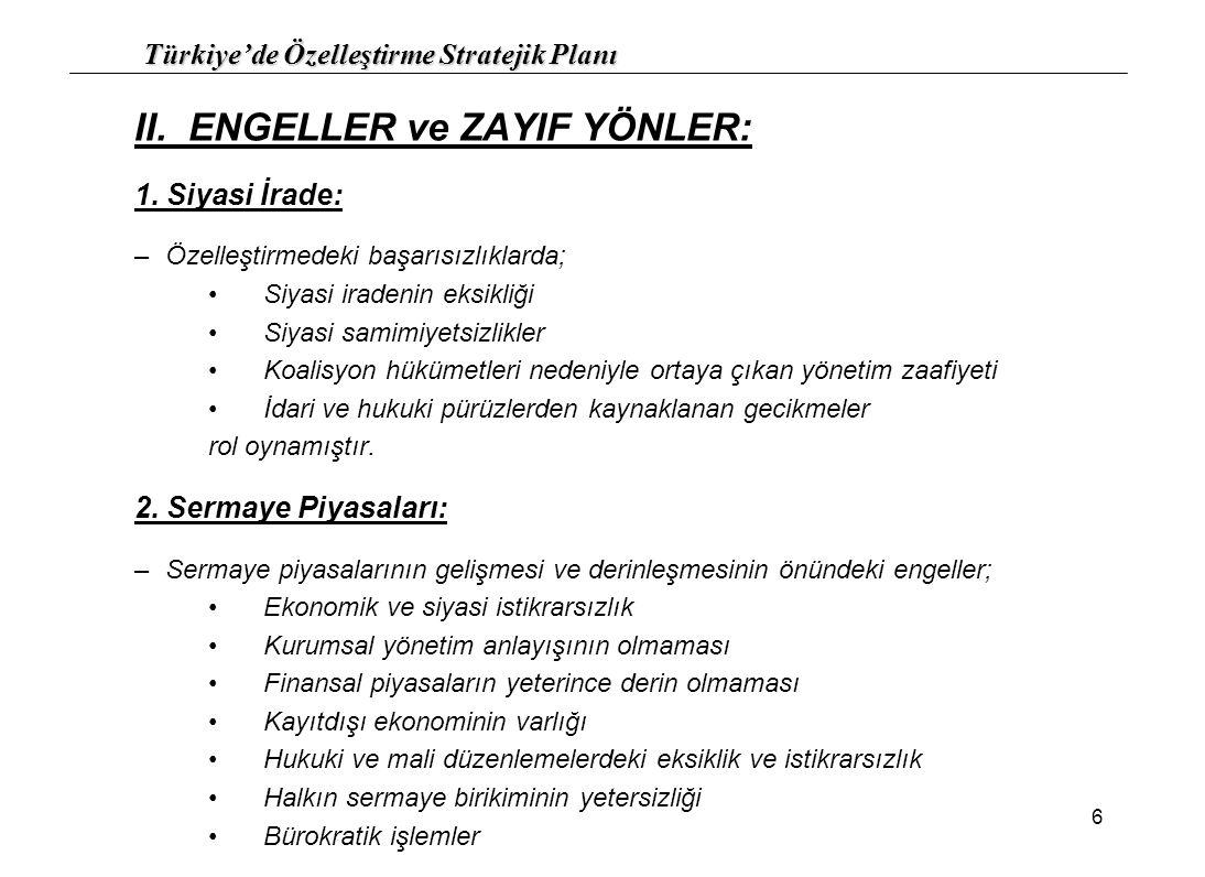 Türkiye'de Özelleştirme Stratejik Planı 6 II. ENGELLER ve ZAYIF YÖNLER: 1. Siyasi İrade: –Özelleştirmedeki başarısızlıklarda; Siyasi iradenin eksikliğ