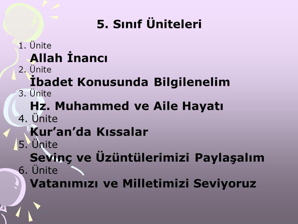 5. Sınıf Üniteleri 1. Ünite Allah İnancı 2. Ünite İbadet Konusunda Bilgilenelim 3. Ünite Hz. Muhammed ve Aile Hayatı 4. Ünite Kur'an'da Kıssalar 5. Ün