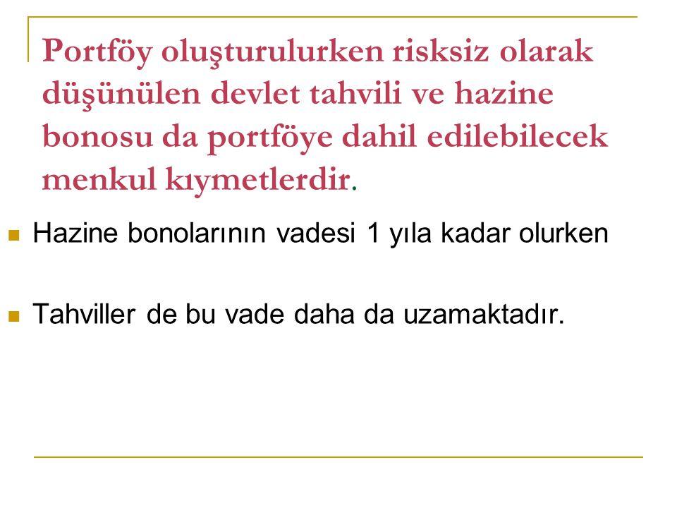 Portföy oluşturulurken risksiz olarak düşünülen devlet tahvili ve hazine bonosu da portföye dahil edilebilecek menkul kıymetlerdir. Hazine bonolarının