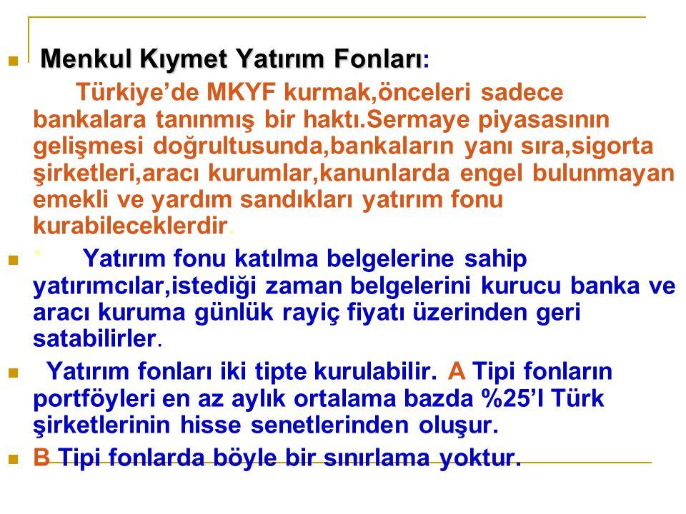 Menkul Kıymet Yatırım Fonları Menkul Kıymet Yatırım Fonları : Türkiye'de MKYF kurmak,önceleri sadece bankalara tanınmış bir haktı.Sermaye piyasasının