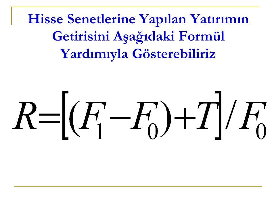 Formüldeki Bileşenlerin Anlamları R=Hisse Senetlerinin Bir Dönemdeki Getirisini F0=Dönem Başındaki Hisse Senedi Fiyatını F1=Dönem Sonundaki Hisse Senedi Fiyatını T=Dönem İçinde Tahsil Edilen Temettüyü Göstermektedir.