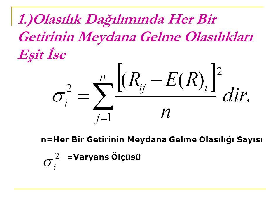 1.)Olasılık Dağılımında Her Bir Getirinin Meydana Gelme Olasılıkları Eşit İse n=Her Bir Getirinin Meydana Gelme Olasılığı Sayısı = Varyans Ölçüsü