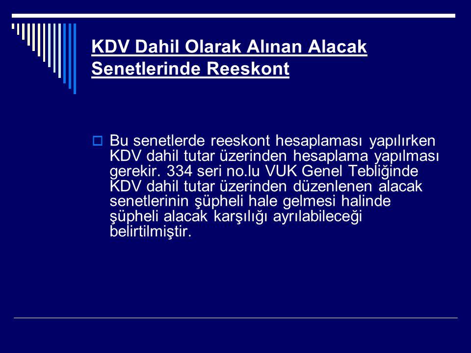 KDV Dahil Olarak Alınan Alacak Senetlerinde Reeskont  Bu senetlerde reeskont hesaplaması yapılırken KDV dahil tutar üzerinden hesaplama yapılması ger