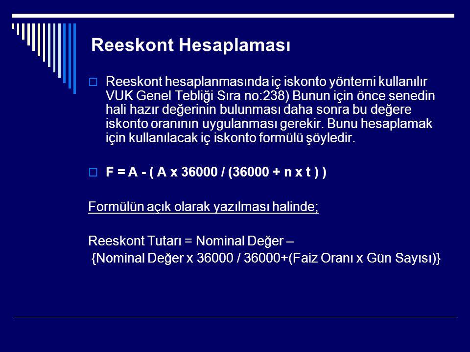Reeskont Hesaplaması  Reeskont hesaplanmasında iç iskonto yöntemi kullanılır VUK Genel Tebliği Sıra no:238) Bunun için önce senedin hali hazır değeri